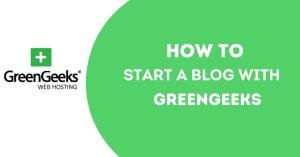 How to Start a Blog Using GreenGeeks